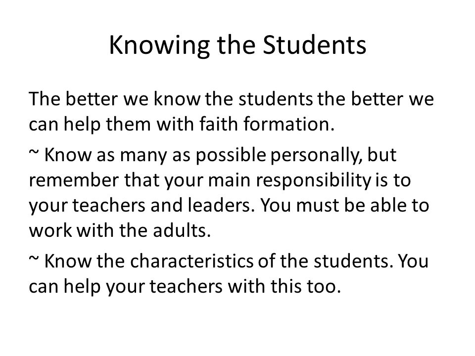 Knowing the Students The better we know the students the better we can help them with faith formation.