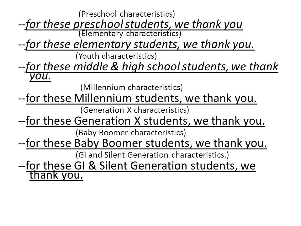 (Preschool characteristics) --for these preschool students, we thank you (Elementary characteristics) --for these elementary students, we thank you.