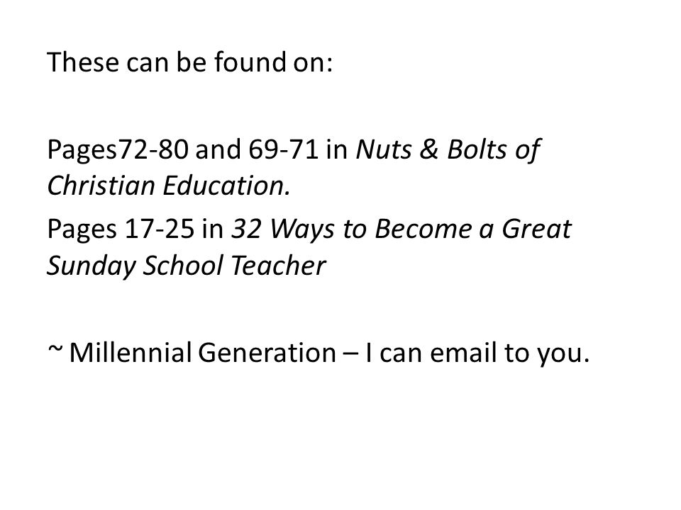 These can be found on: Pages72-80 and 69-71 in Nuts & Bolts of Christian Education.