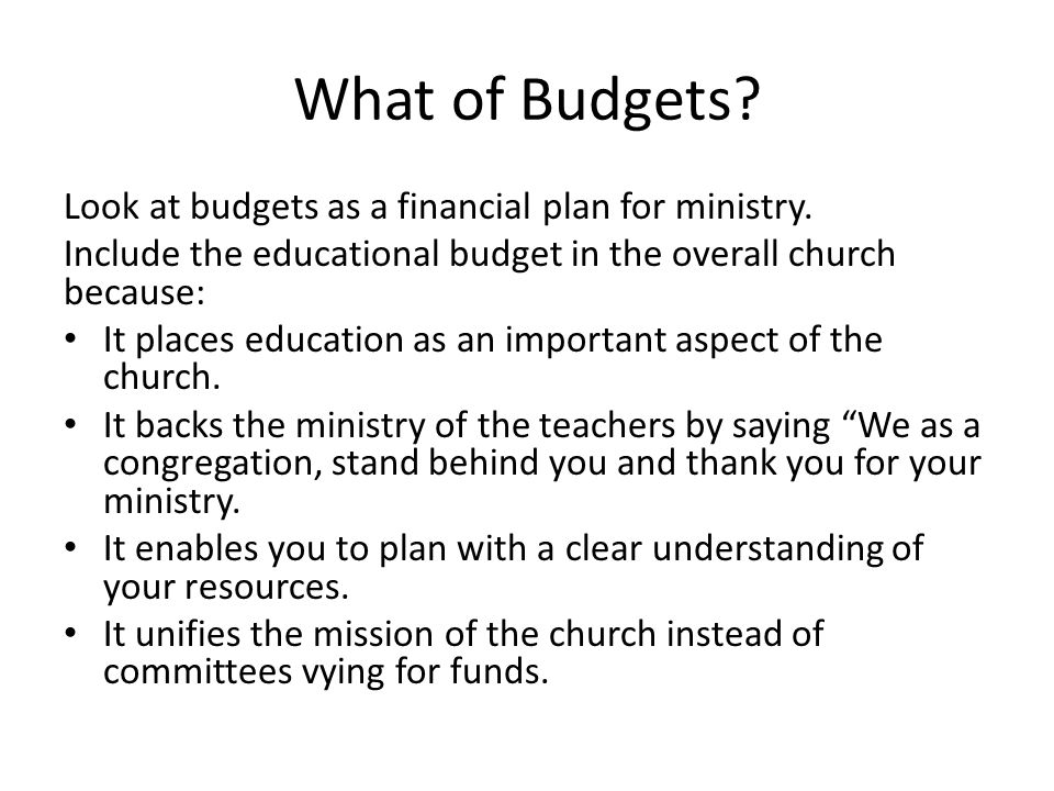 What of Budgets. Look at budgets as a financial plan for ministry.
