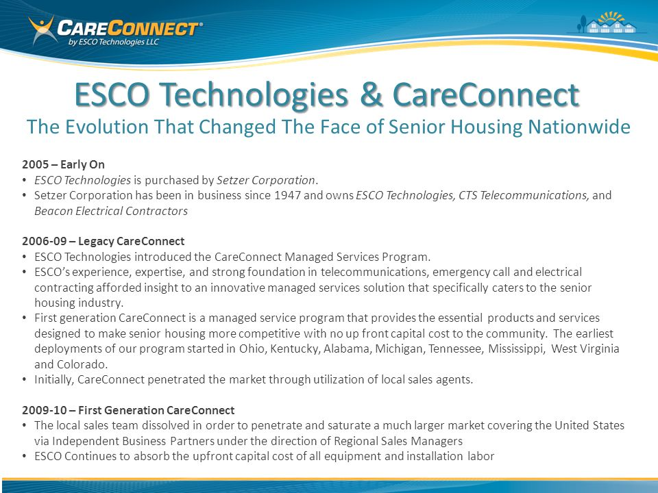 ESCO Technologies & CareConnect The Evolution That Changed The Face of Senior Housing Nationwide 2005 – Early On ESCO Technologies is purchased by Setzer Corporation.