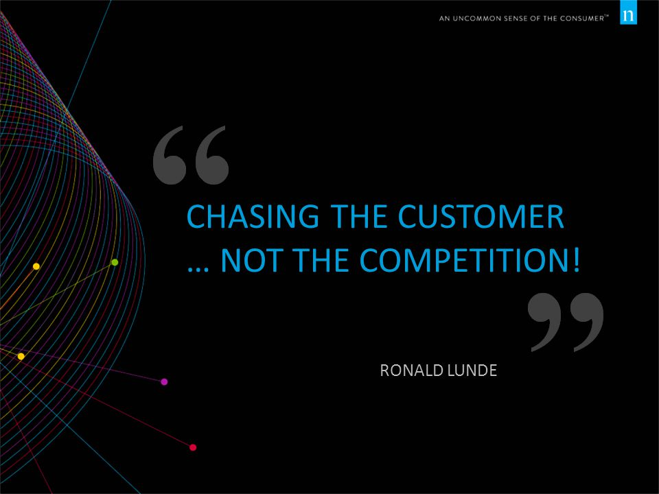 CHASING THE CUSTOMER … NOT THE COMPETITION! RONALD LUNDE