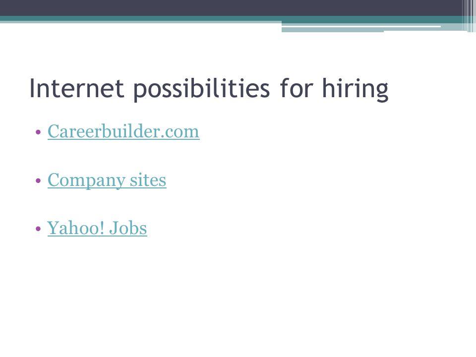 Internet possibilities for hiring Careerbuilder.com Company sites Yahoo! Jobs