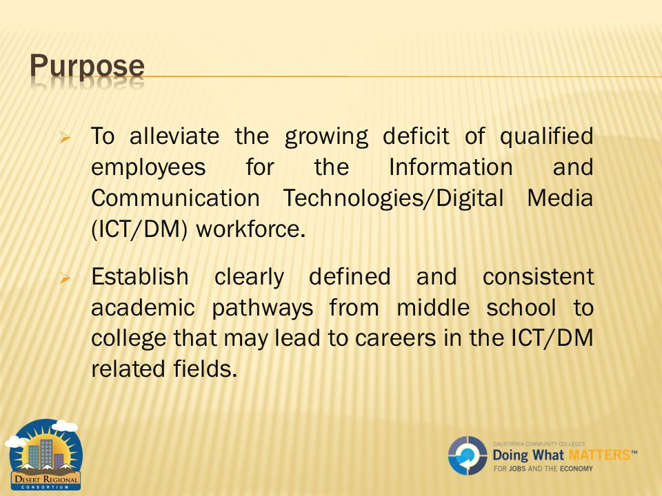  To alleviate the growing deficit of qualified employees for the Information and Communication Technologies/Digital Media (ICT/DM) workforce.