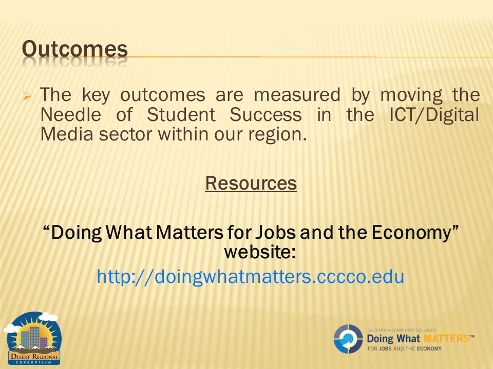  The key outcomes are measured by moving the Needle of Student Success in the ICT/Digital Media sector within our region.