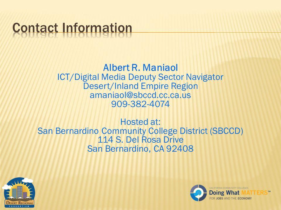 Albert R. Maniaol ICT/Digital Media Deputy Sector Navigator Desert/Inland Empire Region amaniaol@sbccd.cc.ca.us 909-382-4074 Hosted at: San Bernardino