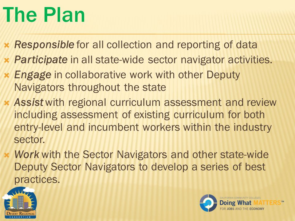 The Plan  Responsible for all collection and reporting of data  Participate in all state-wide sector navigator activities.