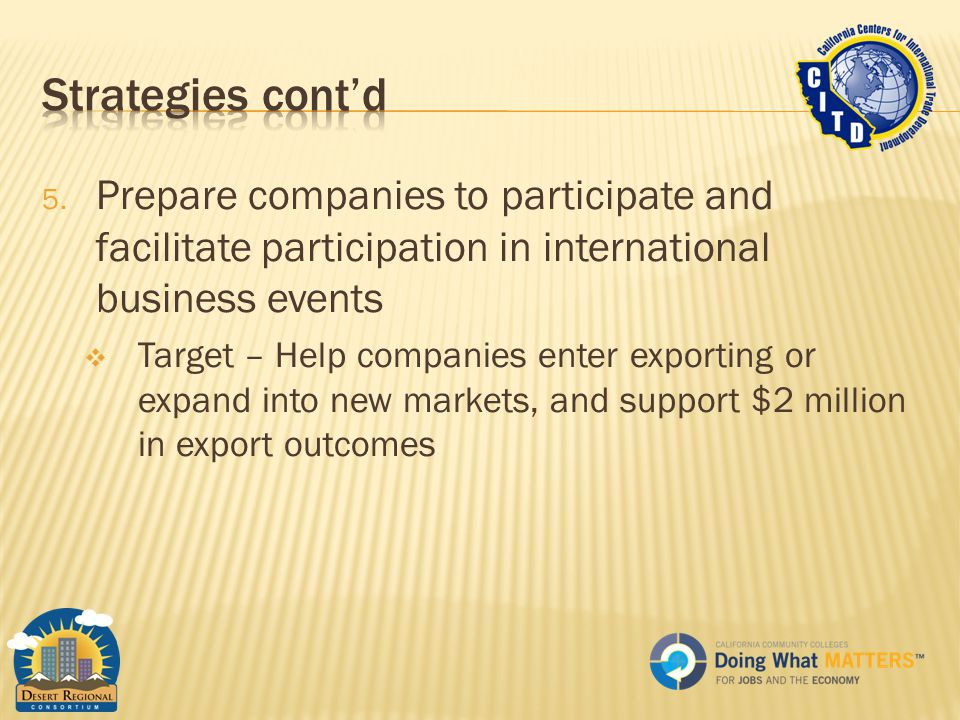 5. Prepare companies to participate and facilitate participation in international business events  Target – Help companies enter exporting or expand