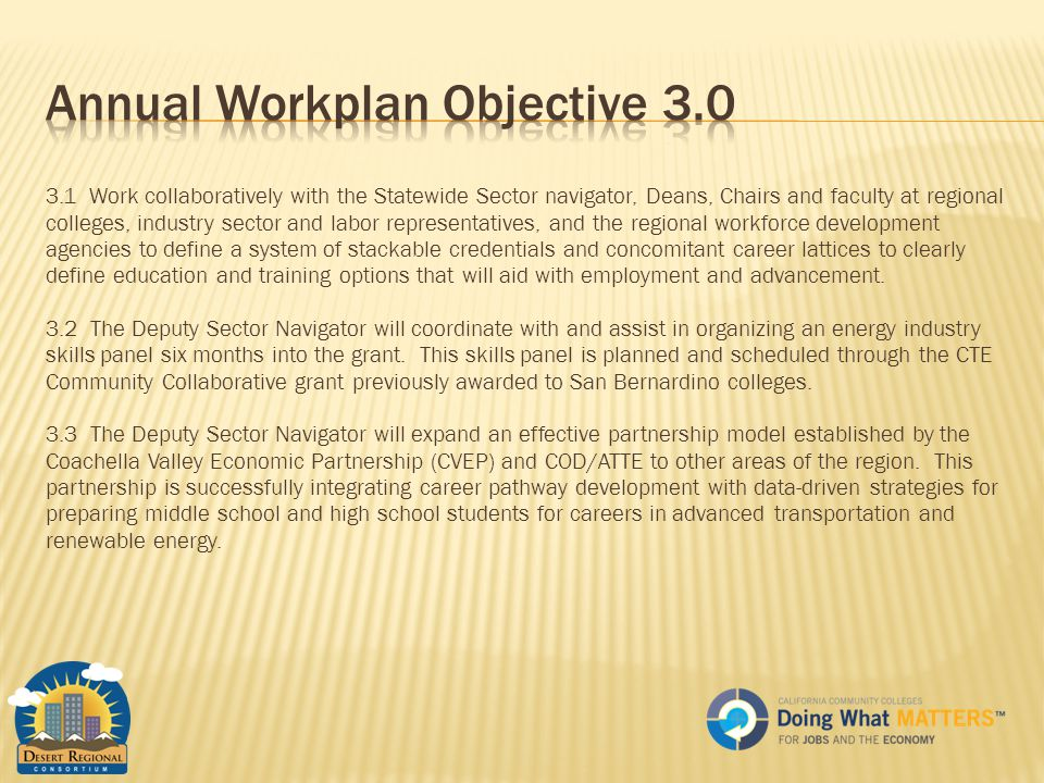 3.1 Work collaboratively with the Statewide Sector navigator, Deans, Chairs and faculty at regional colleges, industry sector and labor representatives, and the regional workforce development agencies to define a system of stackable credentials and concomitant career lattices to clearly define education and training options that will aid with employment and advancement.