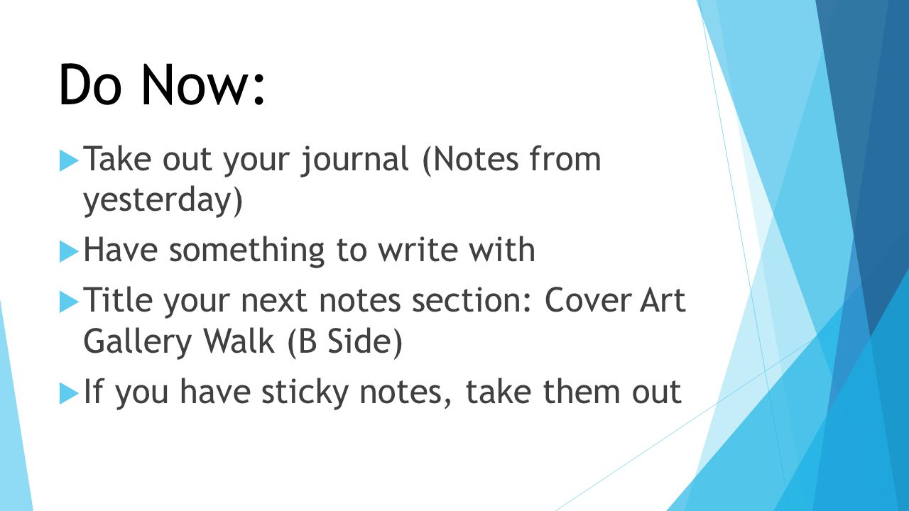 Do Now:  Take out your journal (Notes from yesterday)  Have something to write with  Title your next notes section: Cover Art Gallery Walk (B Side)  If you have sticky notes, take them out