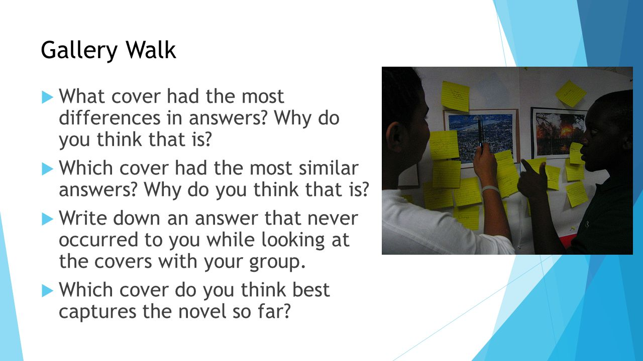 Gallery Walk  What cover had the most differences in answers? Why do you think that is?  Which cover had the most similar answers? Why do you think
