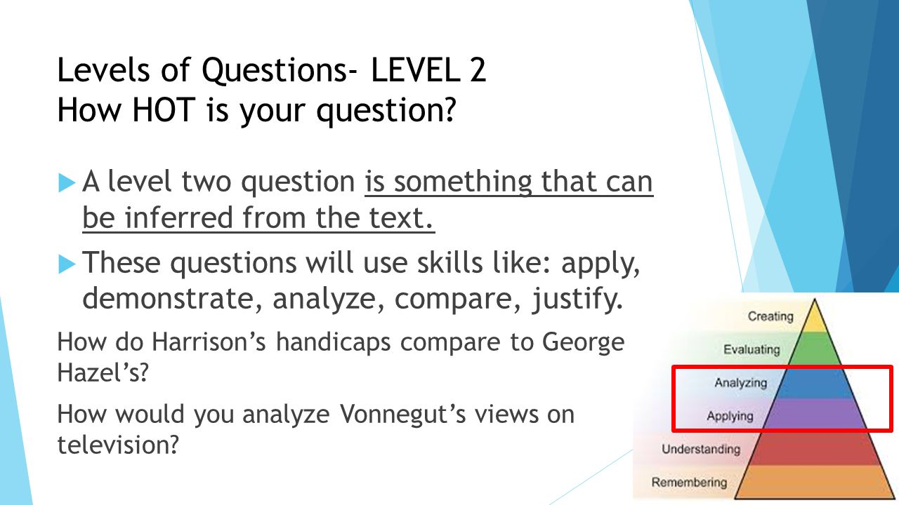Levels of Questions- LEVEL 2 How HOT is your question?  A level two question is something that can be inferred from the text.  These questions will