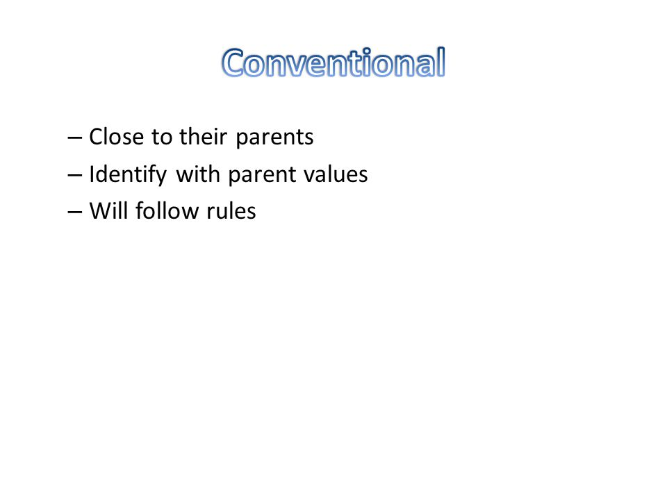 – Close to their parents – Identify with parent values – Will follow rules