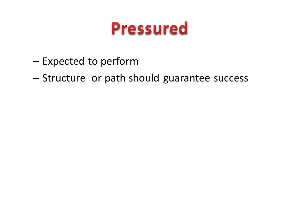 – Expected to perform – Structure or path should guarantee success