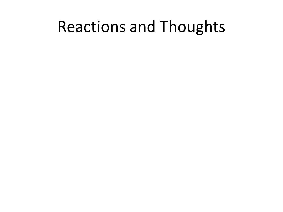Reactions and Thoughts