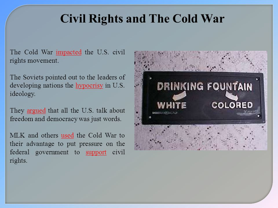 Civil Rights and The Cold War The Cold War impacted the U.S.