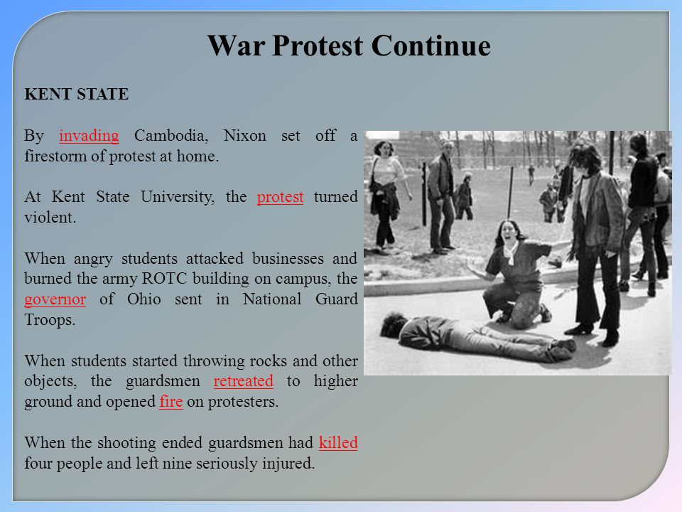 War Protest Continue KENT STATE By invading Cambodia, Nixon set off a firestorm of protest at home.