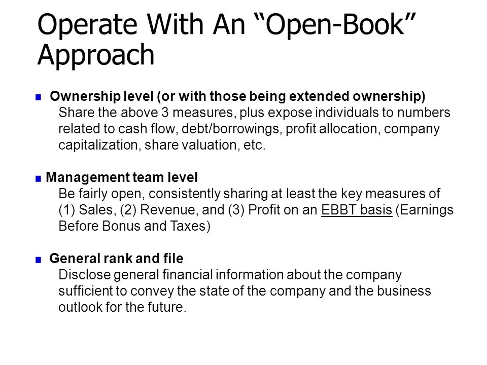 """Operate With An """"Open-Book"""" Approach Ownership level (or with those being extended ownership) Share the above 3 measures, plus expose individuals to n"""