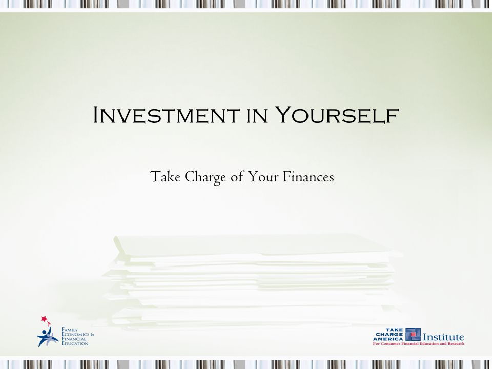 © Family Economics & Financial Education – May 2009 – Career Development Unit – Investment in Yourself - slide2 Funded by a grant from Take Charge America, Inc.