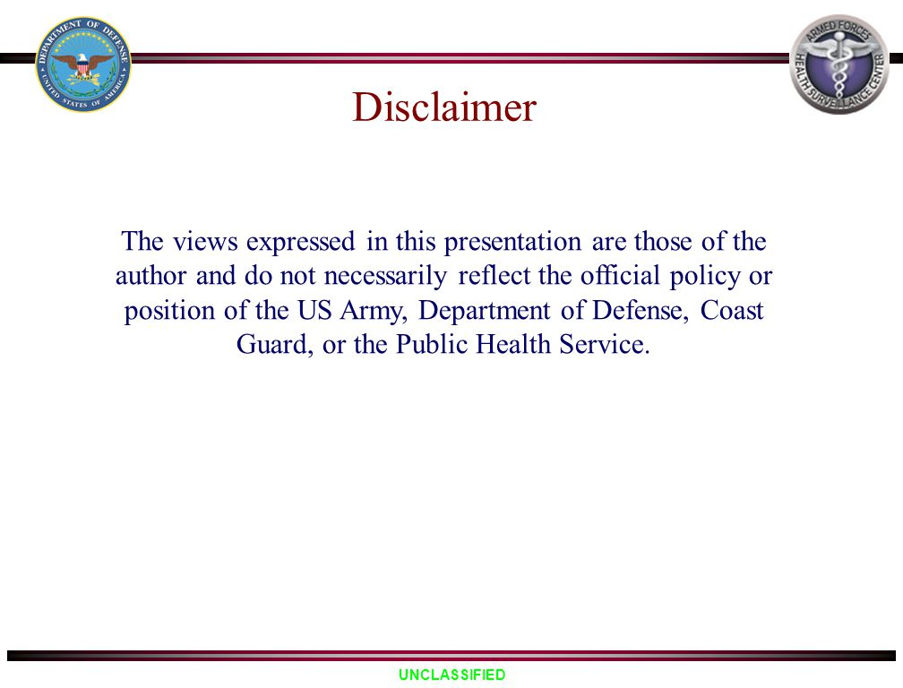 UNCLASSIFIED The views expressed in this presentation are those of the author and do not necessarily reflect the official policy or position of the US