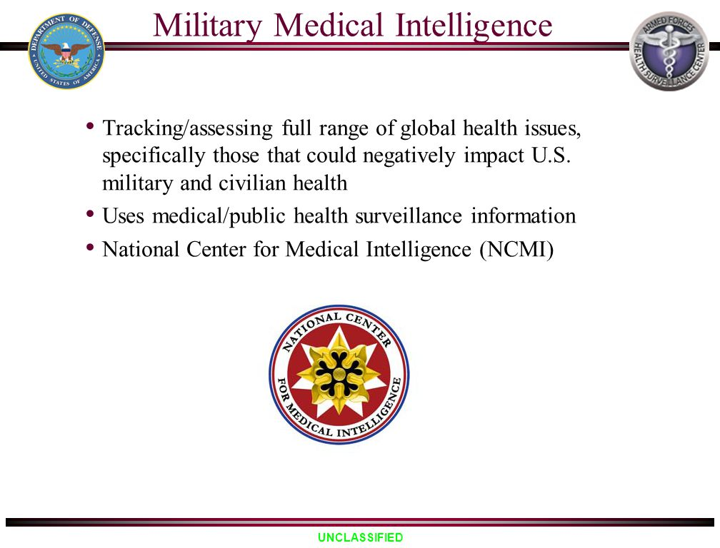 UNCLASSIFIED Military Medical Intelligence Tracking/assessing full range of global health issues, specifically those that could negatively impact U.S.