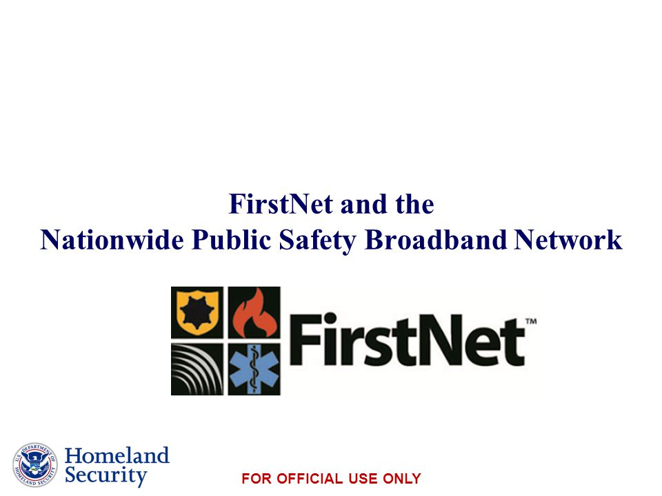 Presenter's Name June 17, 2003 FOR OFFICIAL USE ONLY FirstNet and the Nationwide Public Safety Broadband Network