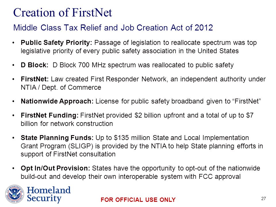 Presenter's Name June 17, 2003 FOR OFFICIAL USE ONLY Public Safety Priority: Passage of legislation to reallocate spectrum was top legislative priority of every public safety association in the United States D Block: D Block 700 MHz spectrum was reallocated to public safety FirstNet: Law created First Responder Network, an independent authority under NTIA / Dept.