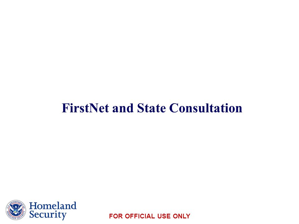 Presenter's Name June 17, 2003 FOR OFFICIAL USE ONLY FirstNet and State Consultation