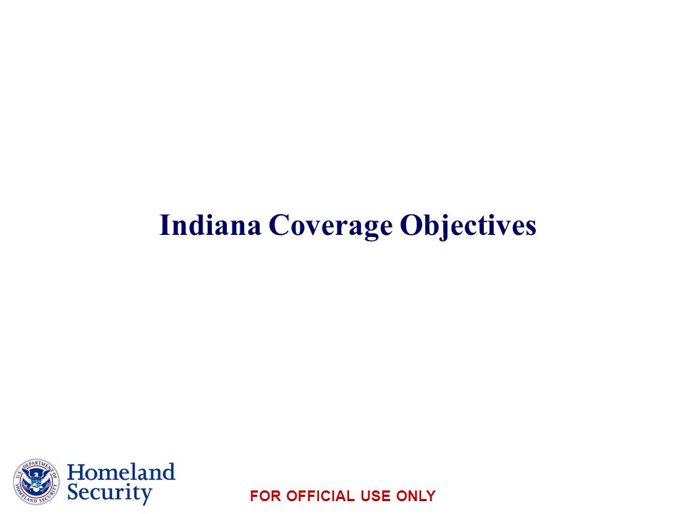 Presenter's Name June 17, 2003 FOR OFFICIAL USE ONLY Indiana Coverage Objectives