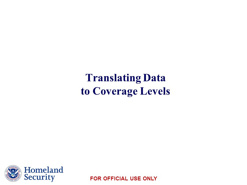 Presenter's Name June 17, 2003 FOR OFFICIAL USE ONLY Translating Data to Coverage Levels