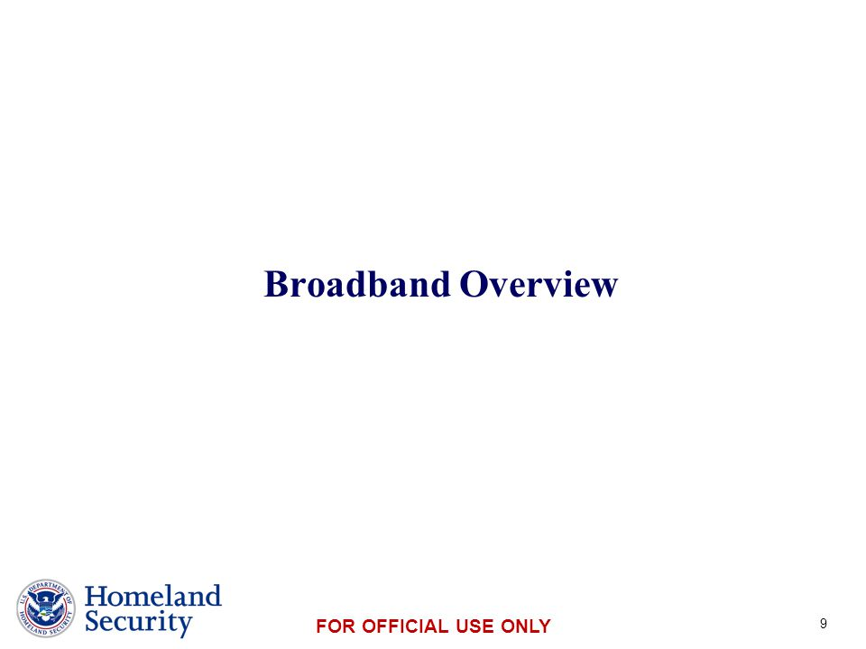 Presenter's Name June 17, 2003 FOR OFFICIAL USE ONLY Broadband Overview 9