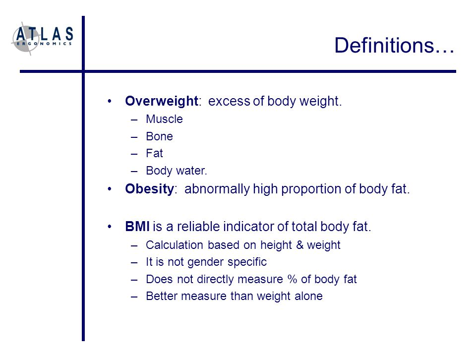 Overweight: excess of body weight. –Muscle –Bone –Fat –Body water.