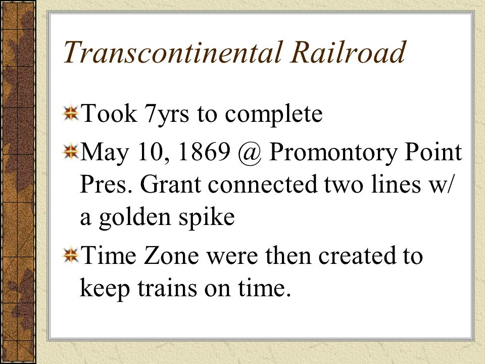 Transcontinental Railroad Took 7yrs to complete May 10, 1869 @ Promontory Point Pres.