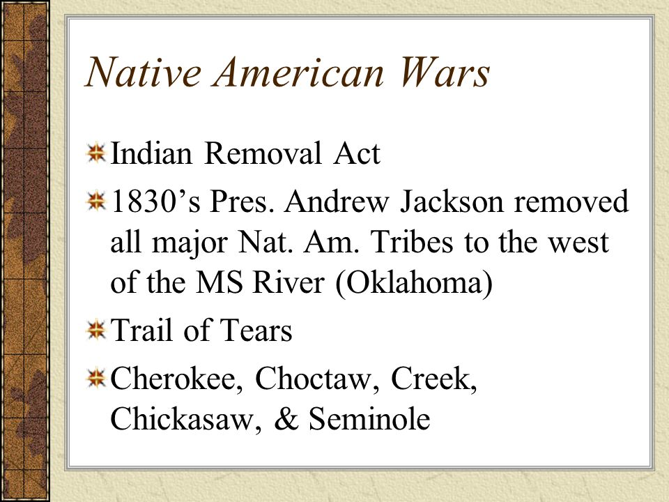 Native American Wars Indian Removal Act 1830's Pres.