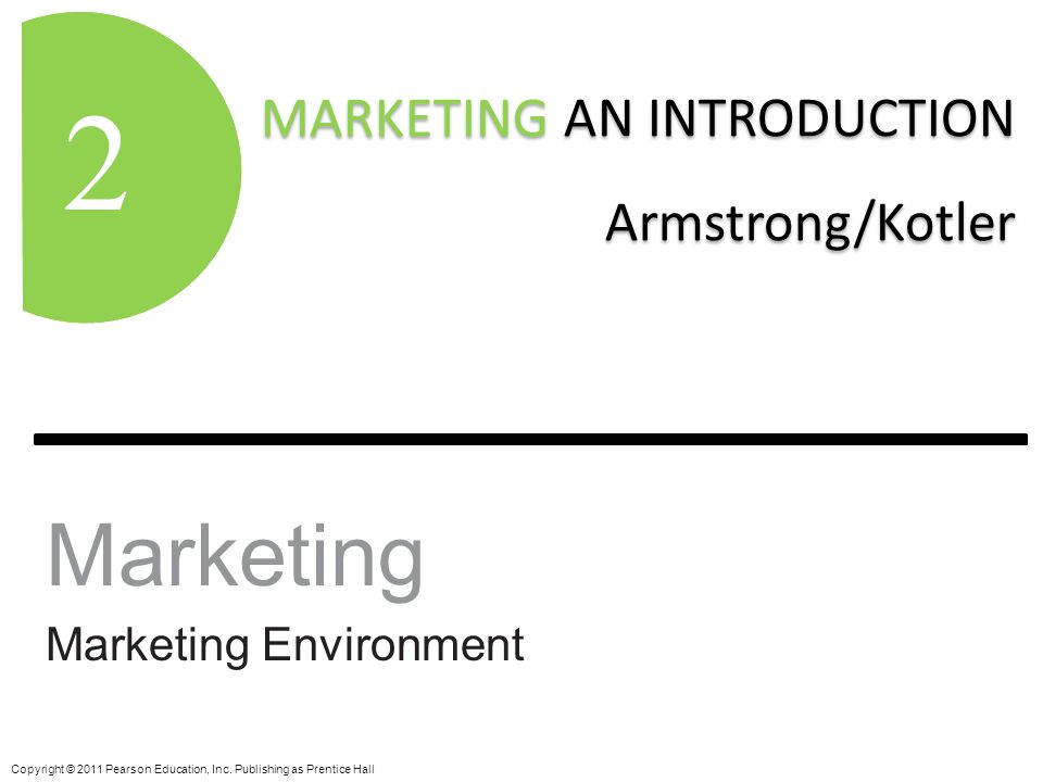 MARKETING AN INTRODUCTION Armstrong/Kotler MARKETING AN INTRODUCTION Armstrong/Kotler 1 Copyright © 2011 Pearson Education, Inc. Publishing as Prentic