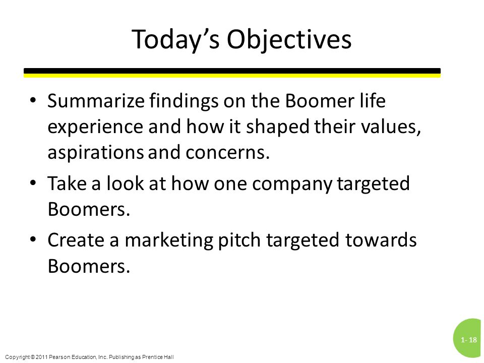 1-18 Copyright © 2011 Pearson Education, Inc. Publishing as Prentice Hall Today's Objectives Summarize findings on the Boomer life experience and how