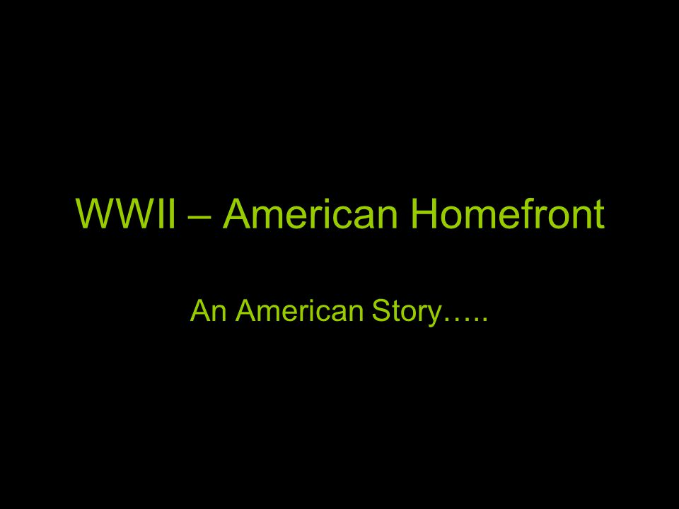 WWII – American Homefront An American Story…..