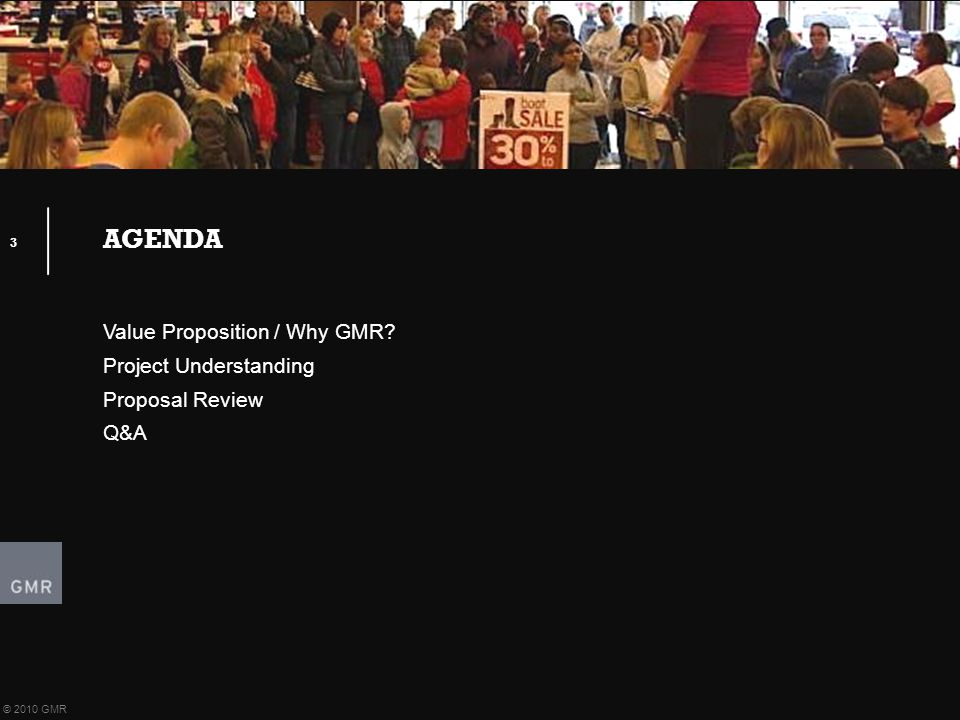 AGENDA 3 © 2010 GMR Value Proposition / Why GMR? Project Understanding Proposal Review Q&A