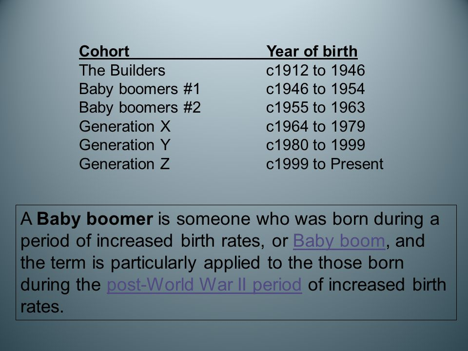Cohort Year of birth The Buildersc1912 to 1946 Baby boomers #1c1946 to 1954 Baby boomers #2c1955 to 1963 Generation Xc1964 to 1979 Generation Yc1980 t