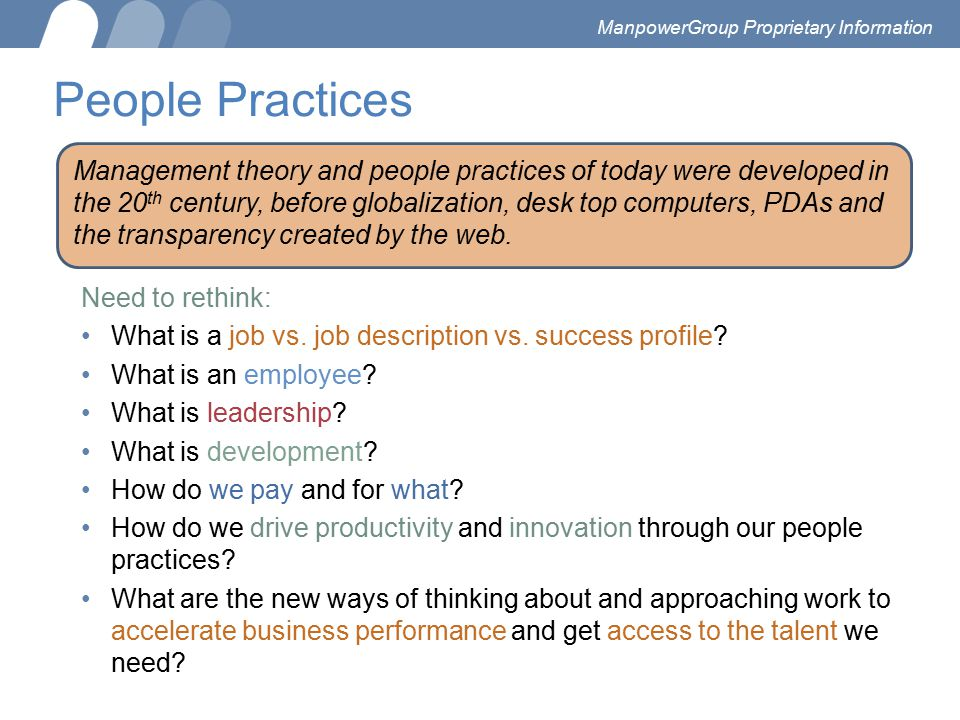 People Practices Need to rethink: What is a job vs. job description vs. success profile? What is an employee? What is leadership? What is development?
