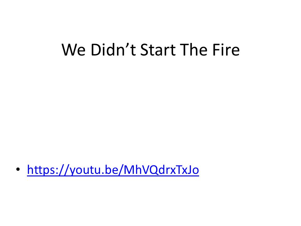 We Didn't Start The Fire https://youtu.be/MhVQdrxTxJo