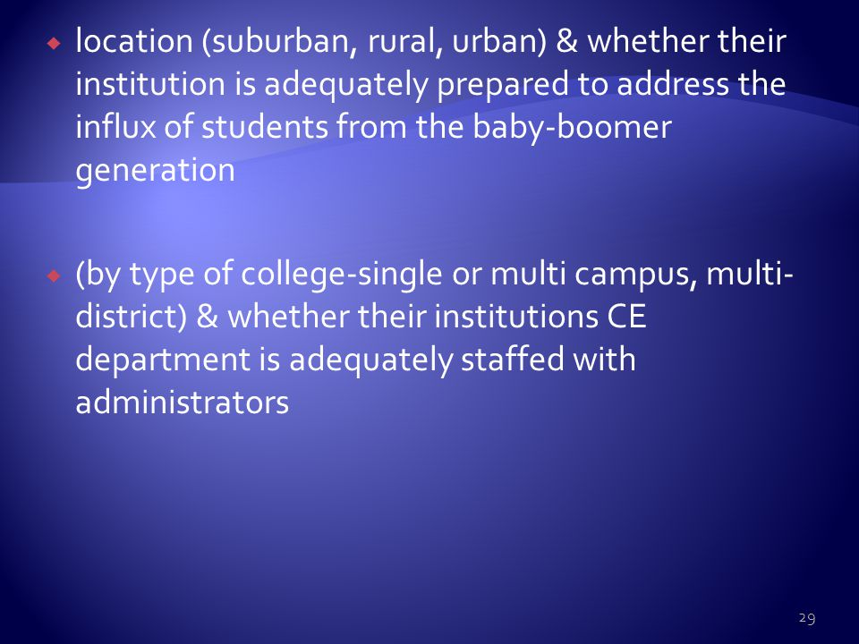  location (suburban, rural, urban) & whether their institution is adequately prepared to address the influx of students from the baby-boomer generati