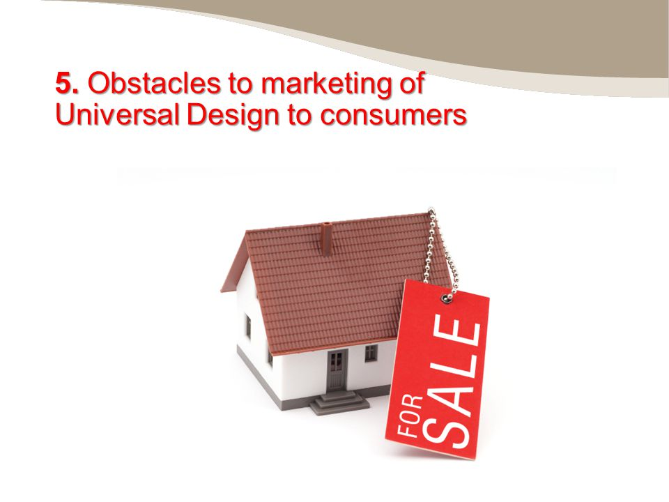 5. Obstacles to marketing of Universal Design to consumers 16
