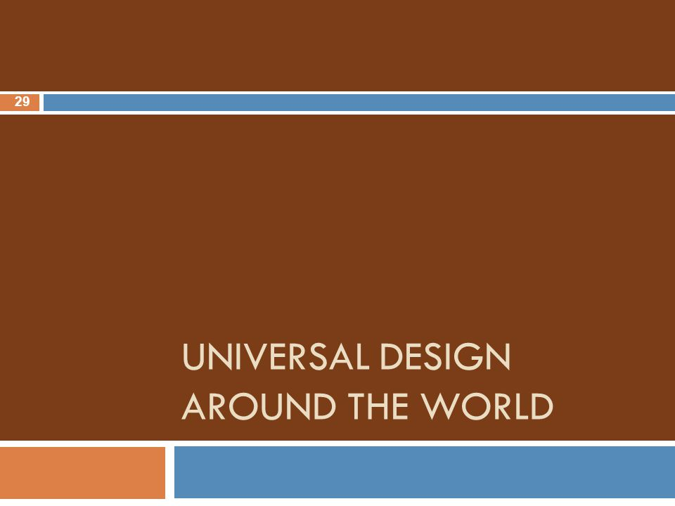 UNIVERSAL DESIGN AROUND THE WORLD 29