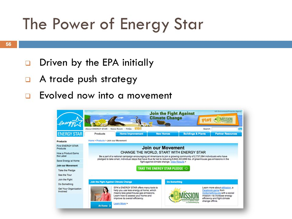 The Power of Energy Star  Driven by the EPA initially  A trade push strategy  Evolved now into a movement 56