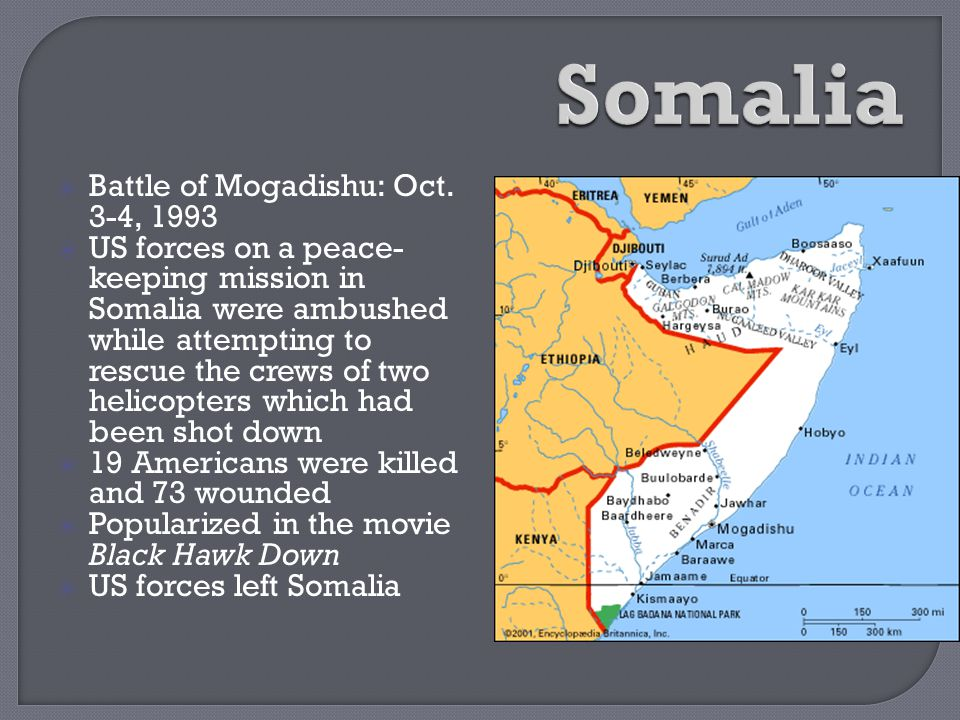  Battle of Mogadishu: Oct. 3-4, 1993  US forces on a peace- keeping mission in Somalia were ambushed while attempting to rescue the crews of two hel