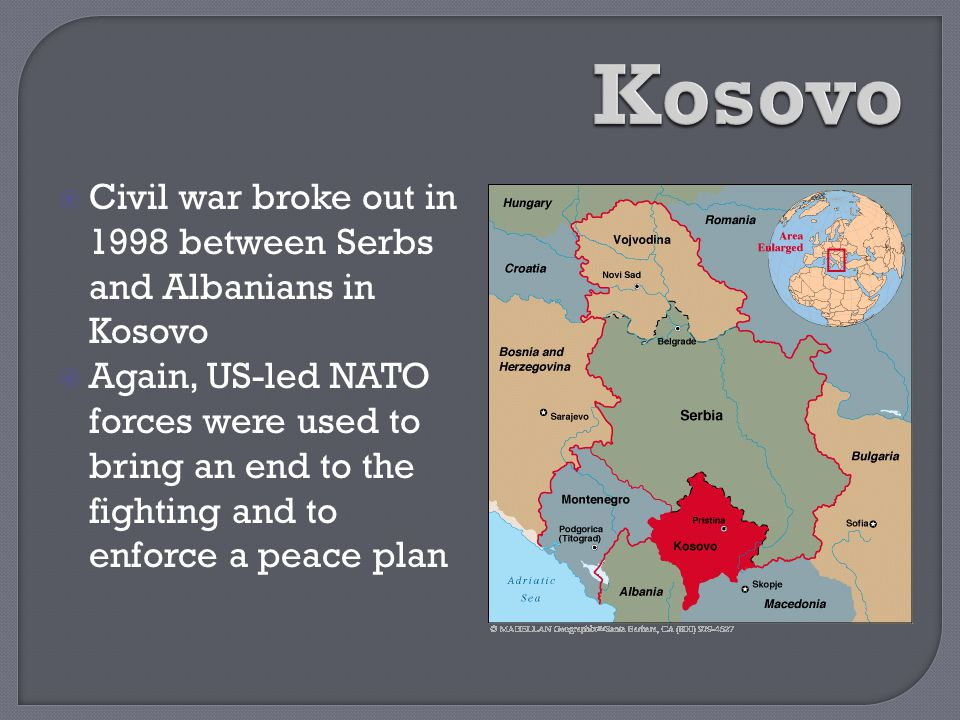  Civil war broke out in 1998 between Serbs and Albanians in Kosovo  Again, US-led NATO forces were used to bring an end to the fighting and to enfor