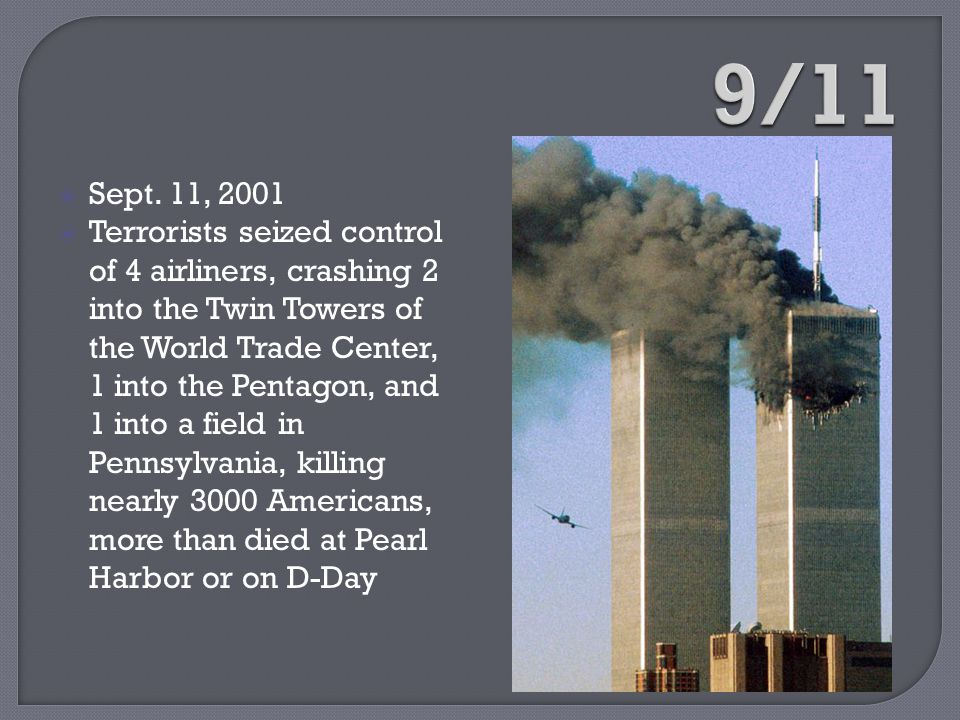  Sept. 11, 2001  Terrorists seized control of 4 airliners, crashing 2 into the Twin Towers of the World Trade Center, 1 into the Pentagon, and 1 int