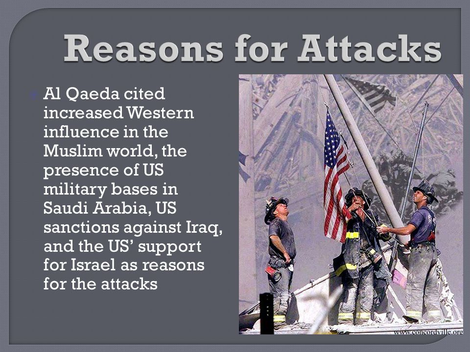  Al Qaeda cited increased Western influence in the Muslim world, the presence of US military bases in Saudi Arabia, US sanctions against Iraq, and th