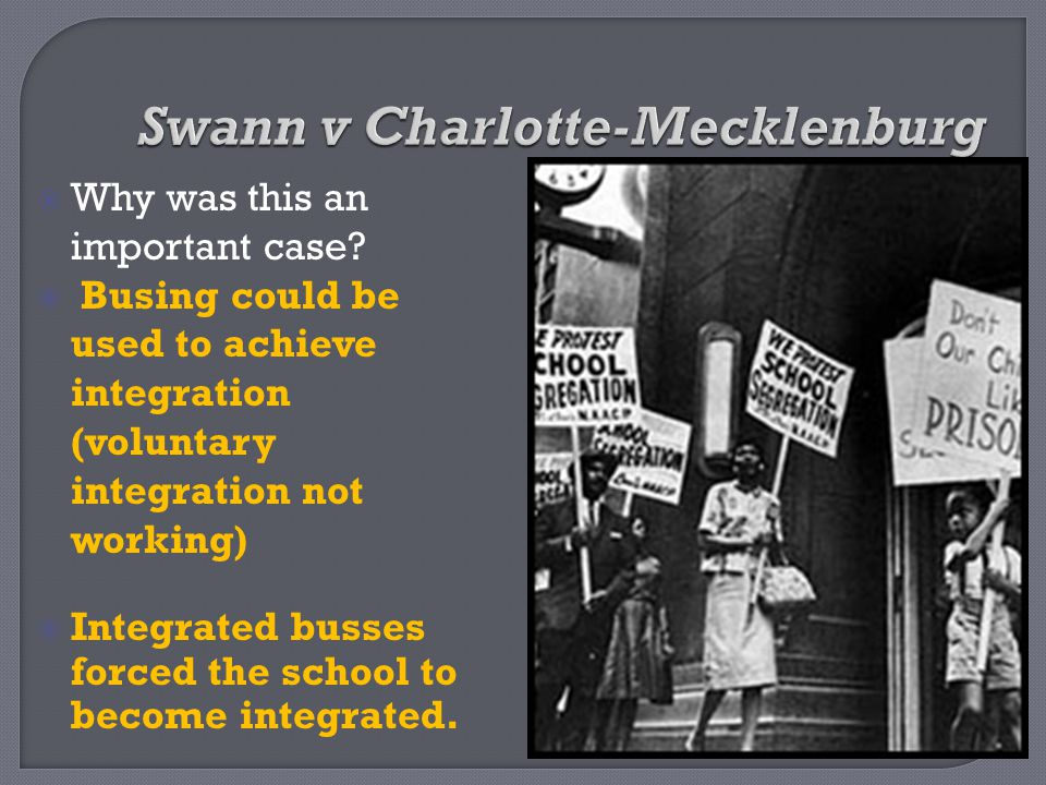  Why was this an important case?  Busing could be used to achieve integration (voluntary integration not working)  Integrated busses forced the sch